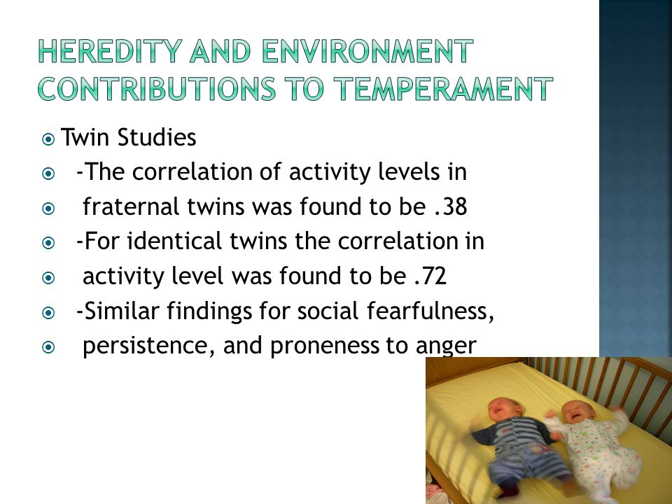 Heredity and environment Contributions to temperament
