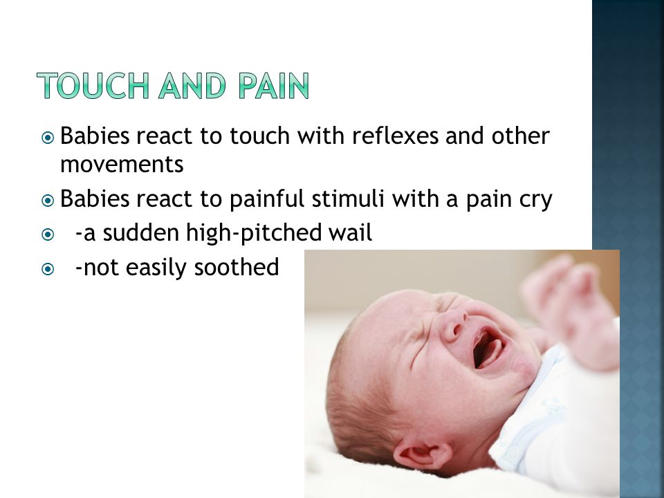 Touch and pain Babies react to touch with reflexes and other movements