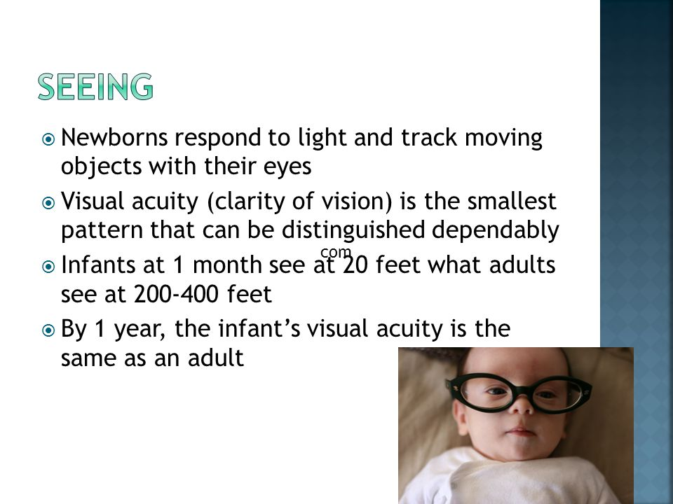 seeing Newborns respond to light and track moving objects with their eyes.