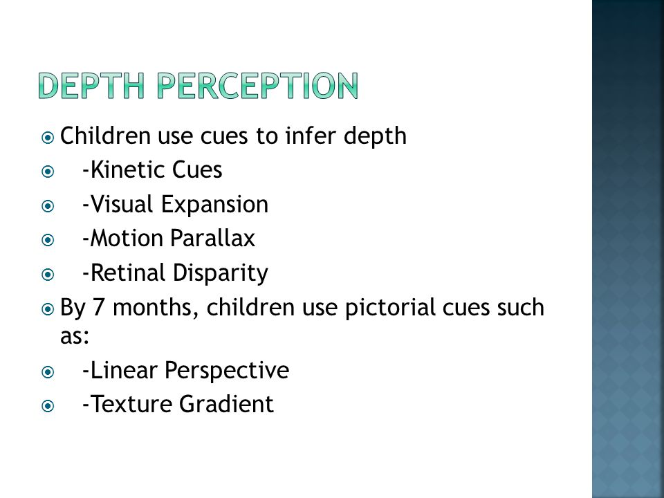 Depth perception Children use cues to infer depth -Kinetic Cues