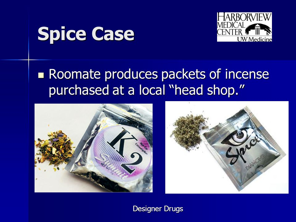 Spice Case Roomate produces packets of incense purchased at a local head shop. Designer Drugs