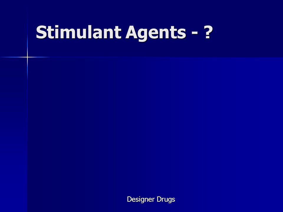 Stimulant Agents - Designer Drugs