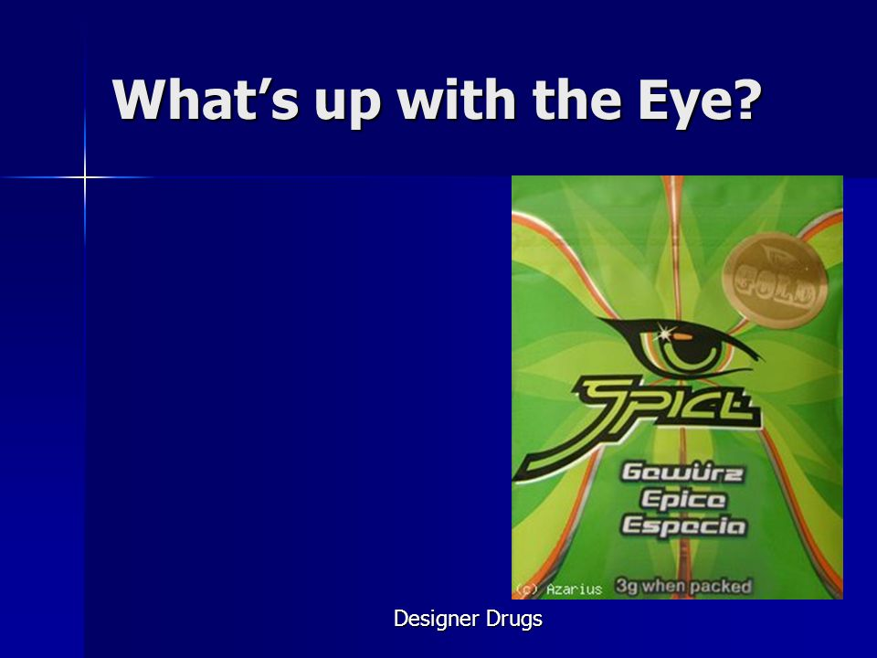 What's up with the Eye Designer Drugs