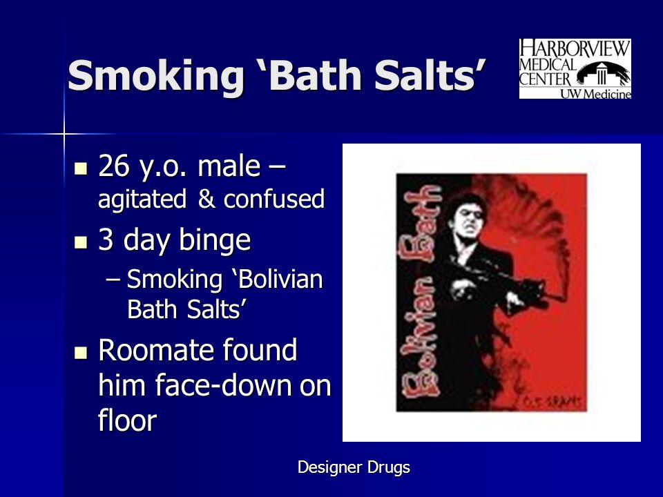 Smoking 'Bath Salts' 26 y.o. male – agitated & confused 3 day binge