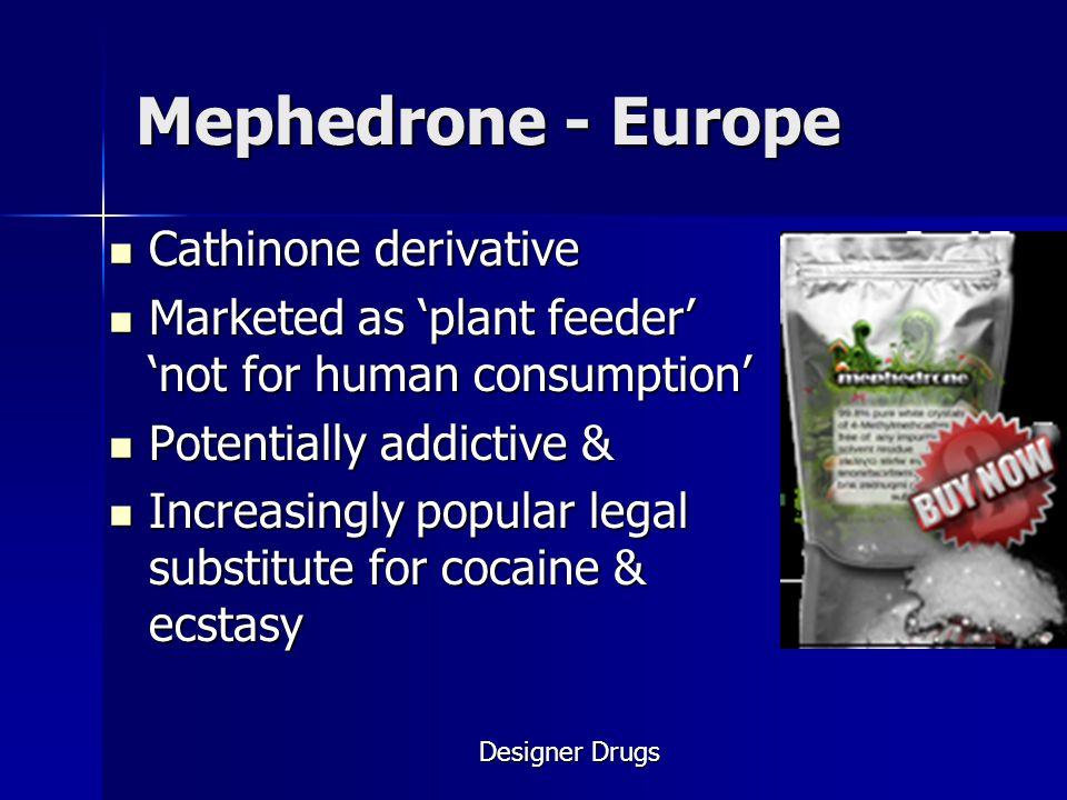 Mephedrone - Europe Cathinone derivative