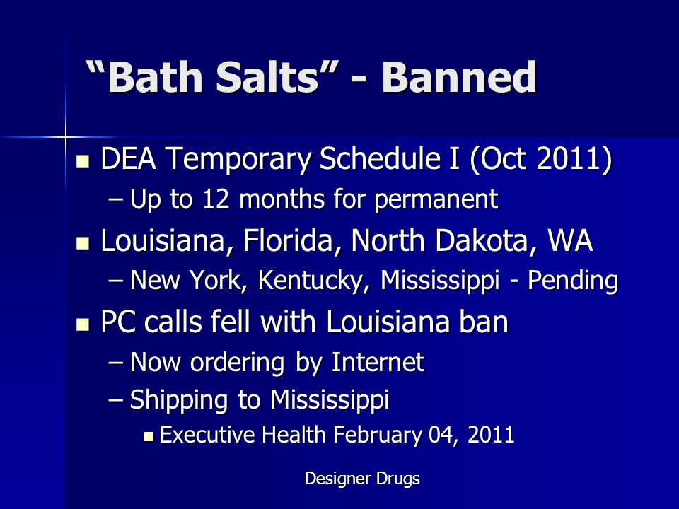 Bath Salts - Banned DEA Temporary Schedule I (Oct 2011)