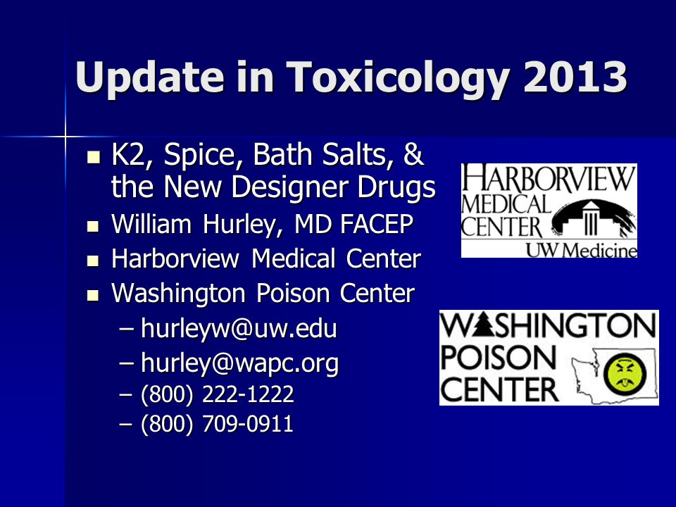 Update in Toxicology 2013 K2, Spice, Bath Salts, & the New Designer Drugs. William Hurley, MD FACEP.