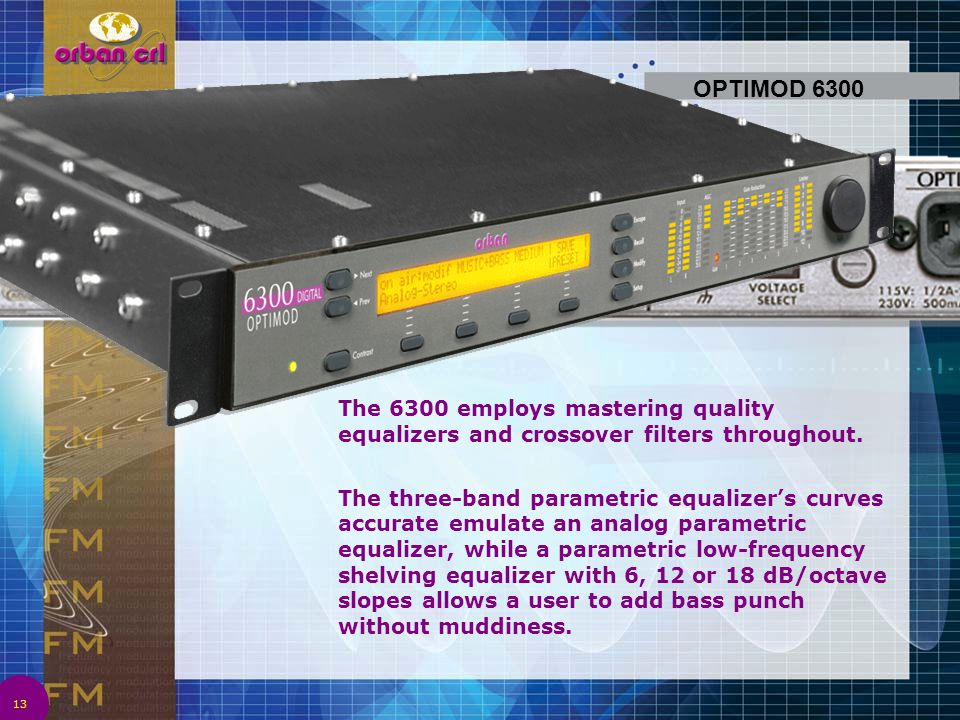OPTIMOD 6300 The 6300 employs mastering quality equalizers and crossover filters throughout.