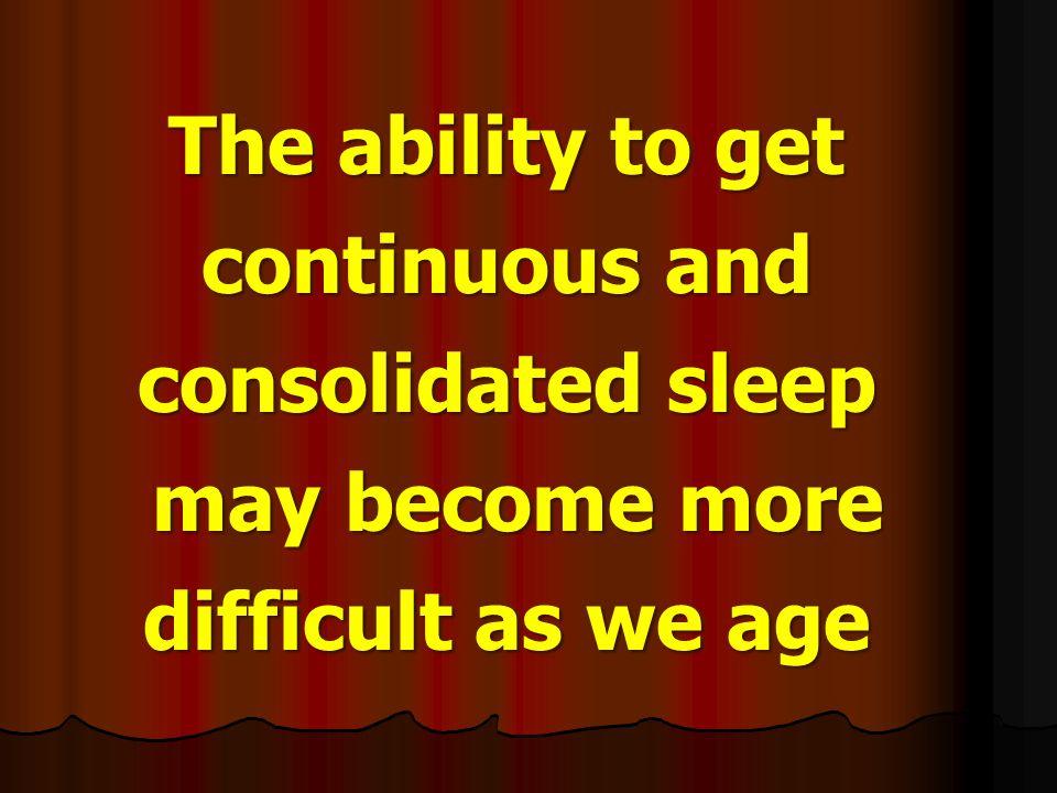The ability to get continuous and consolidated sleep