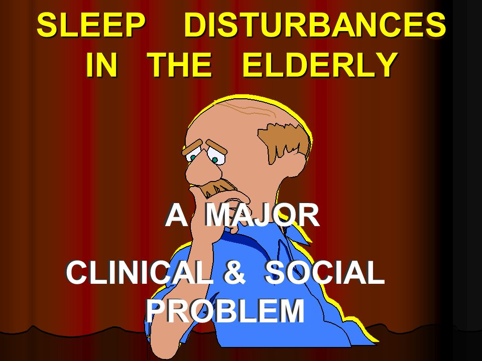 SLEEP DISTURBANCES IN THE ELDERLY