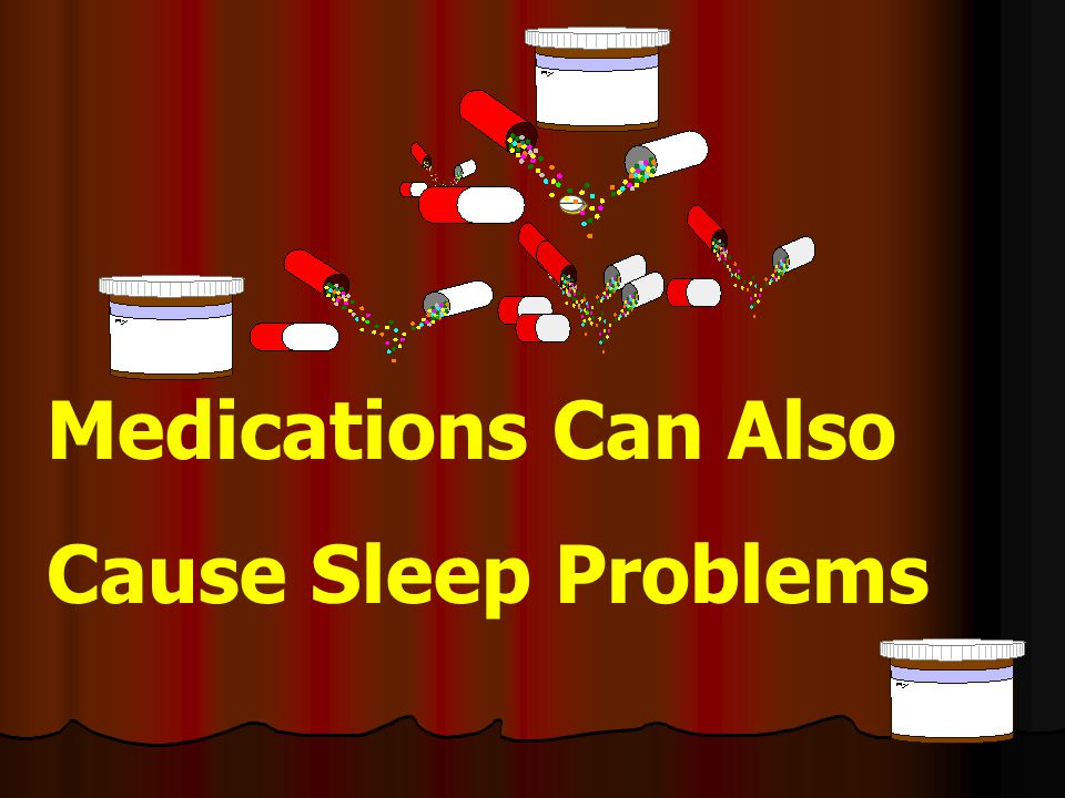 Medications Can Also Cause Sleep Problems