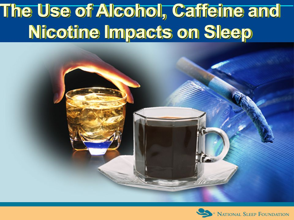 The Use of Alcohol, Caffeine and Nicotine Impacts on Sleep