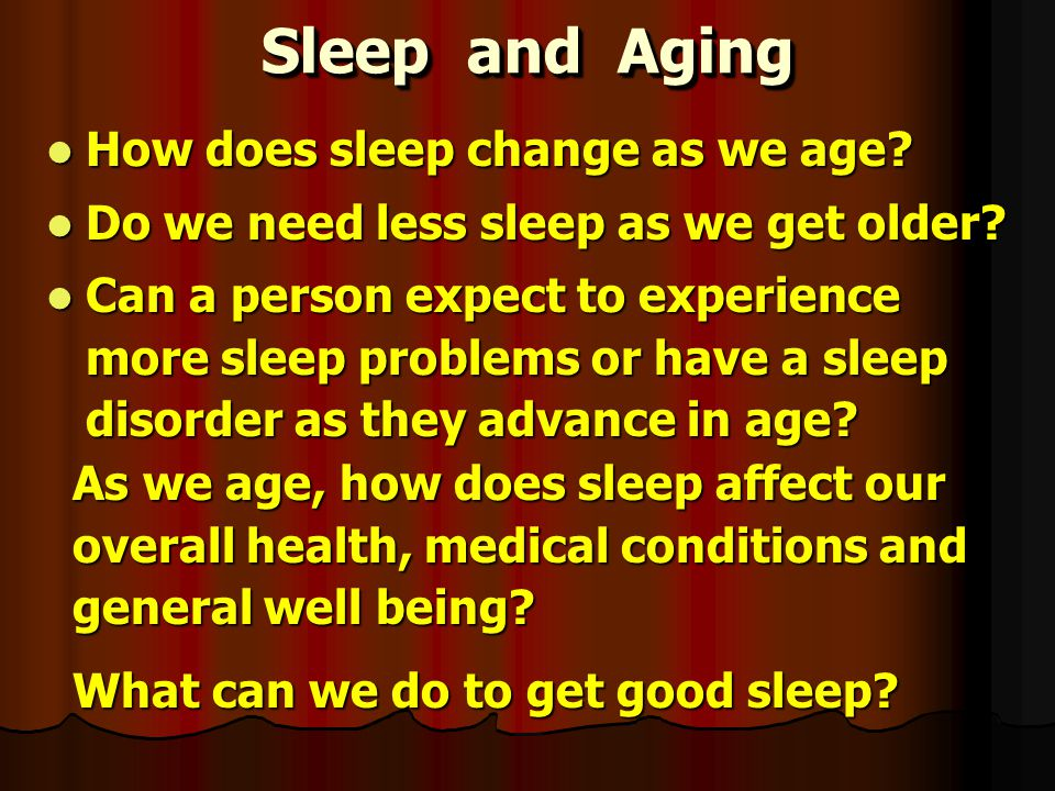 Sleep and Aging How does sleep change as we age