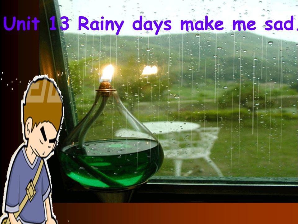 Unit 13 Rainy days make me sad.