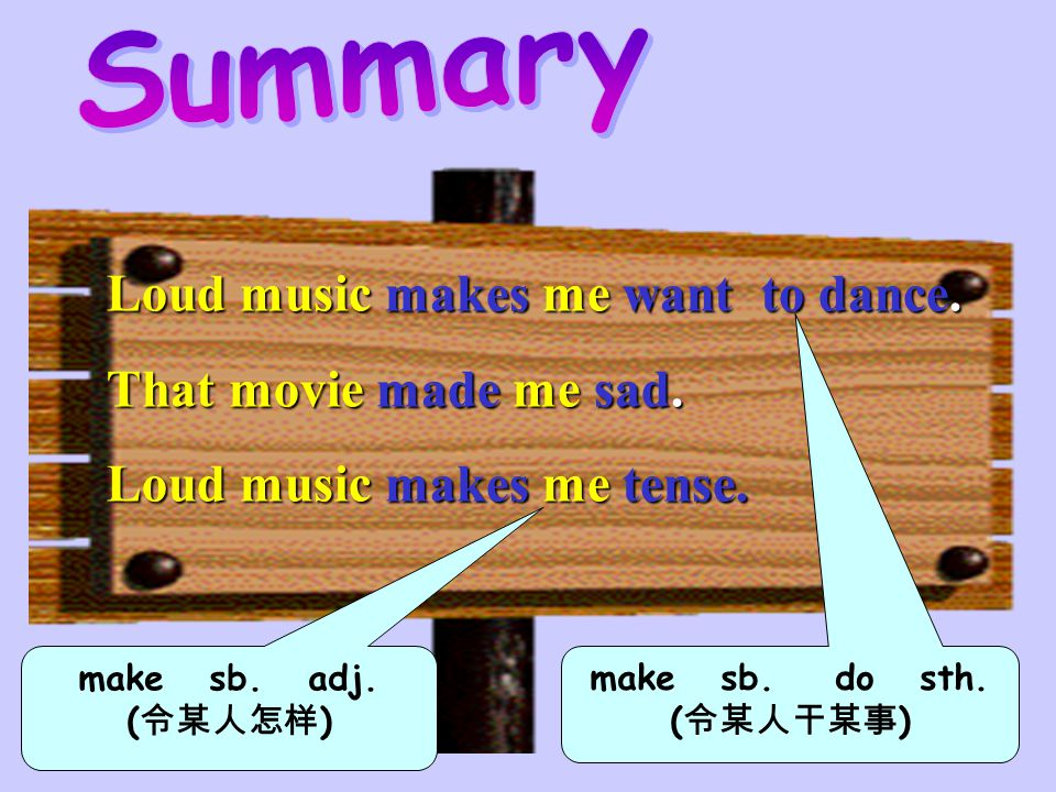 Summary Loud music makes me want to dance. That movie made me sad.