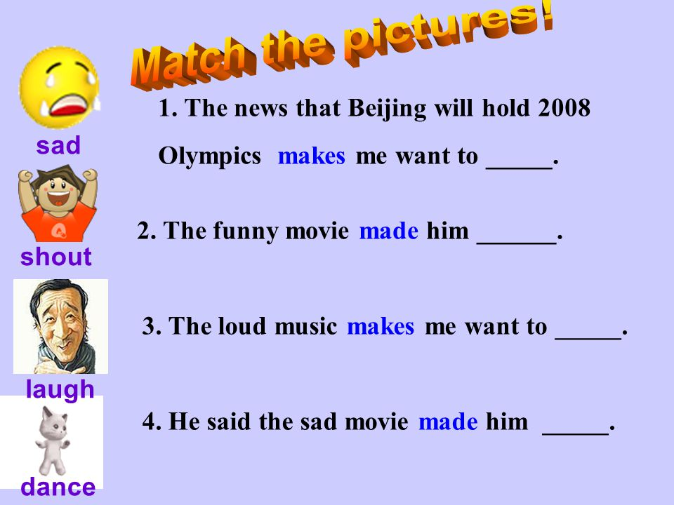 Match the pictures! 1. The news that Beijing will hold 2008 Olympics makes me want to _____. sad.