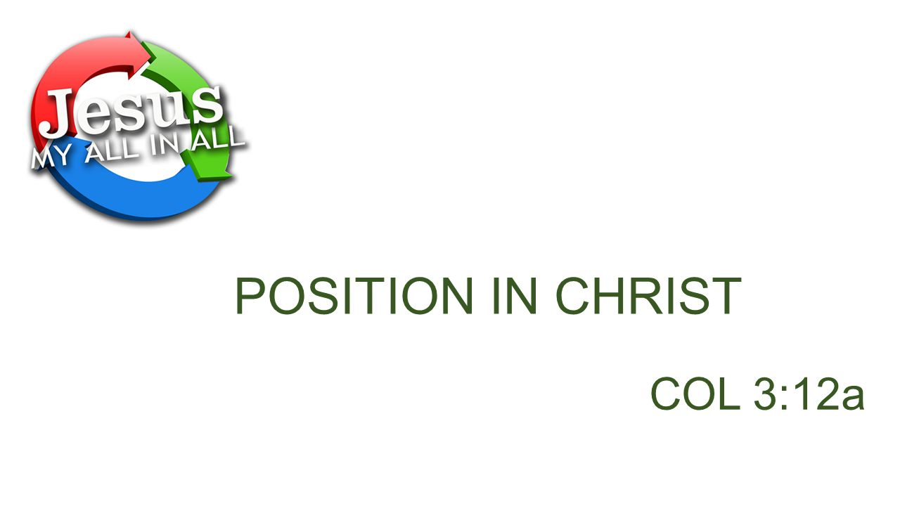 POSITION IN CHRIST COL 3:12a
