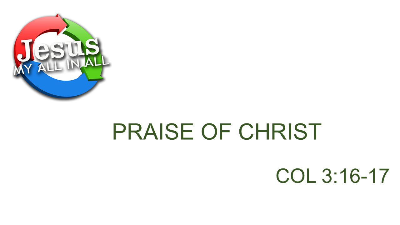 PRAISE OF CHRIST COL 3:16-17