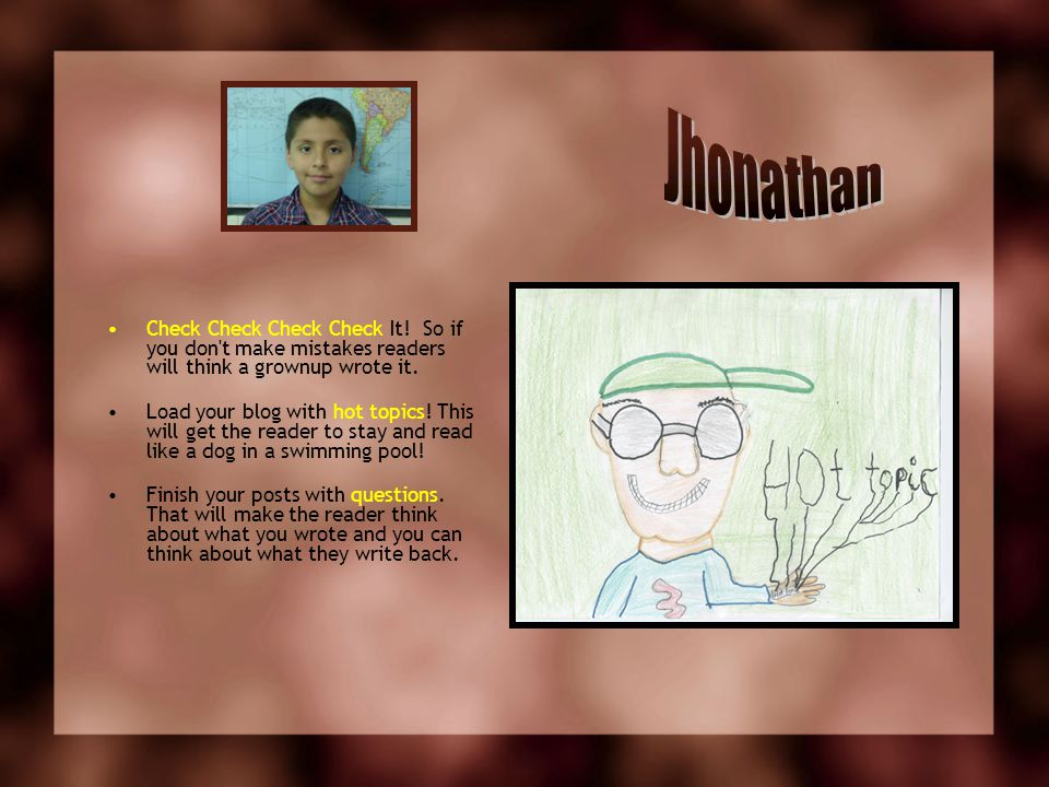Jhonathan Check Check Check Check It! So if you don t make mistakes readers will think a grownup wrote it.
