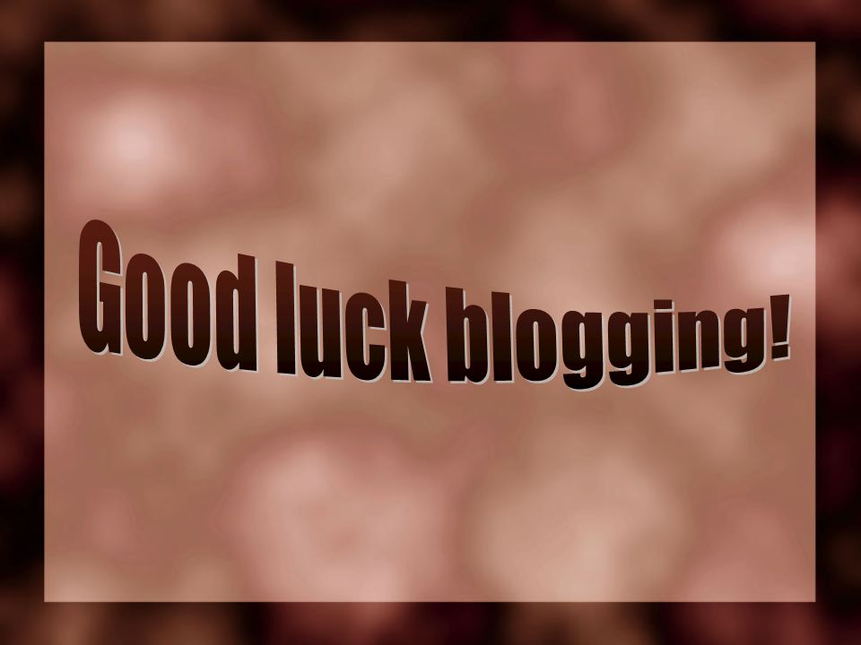 Good luck blogging!