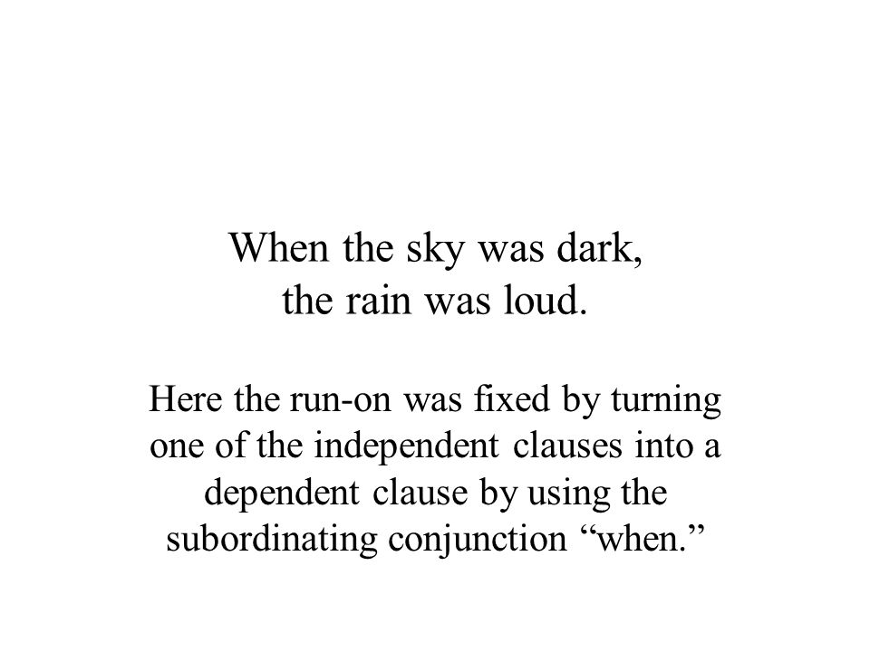 When the sky was dark, the rain was loud.