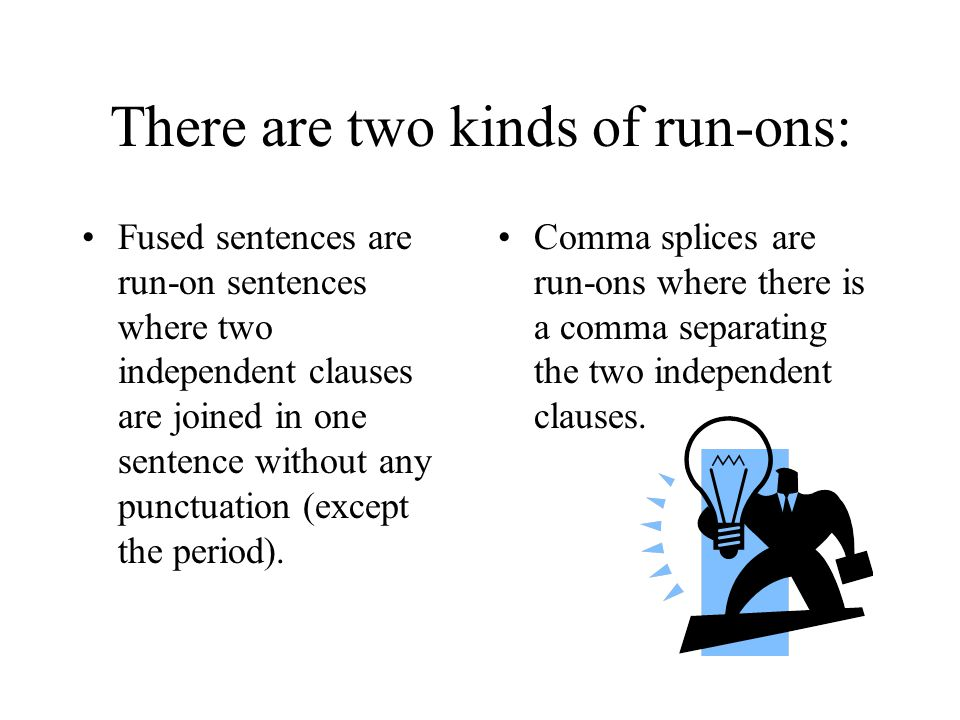 There are two kinds of run-ons: