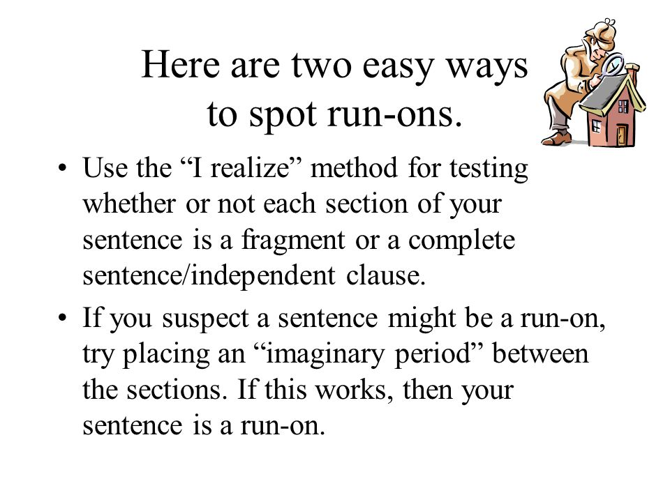 Here are two easy ways to spot run-ons.