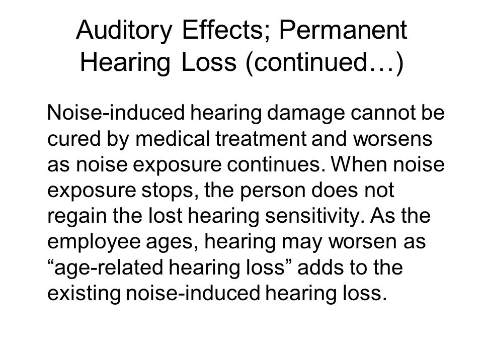 Auditory Effects; Permanent Hearing Loss (continued…)