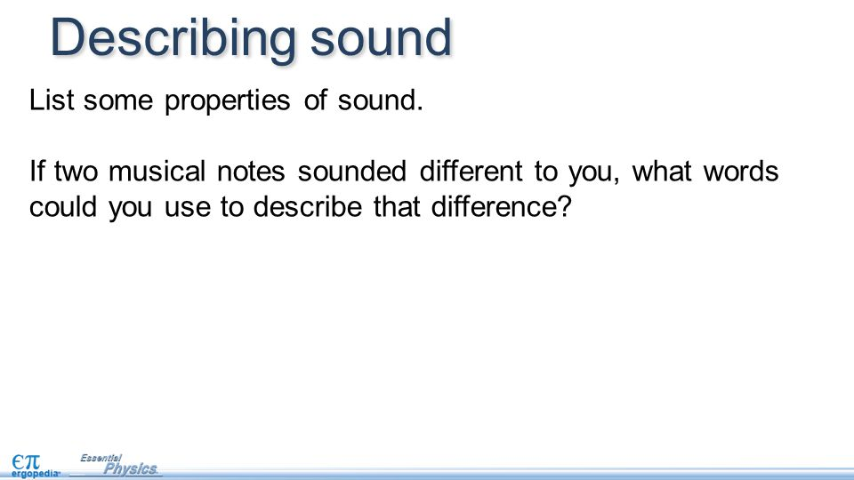 Describing sound List some properties of sound.