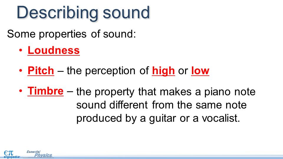 Describing sound Some properties of sound: Loudness