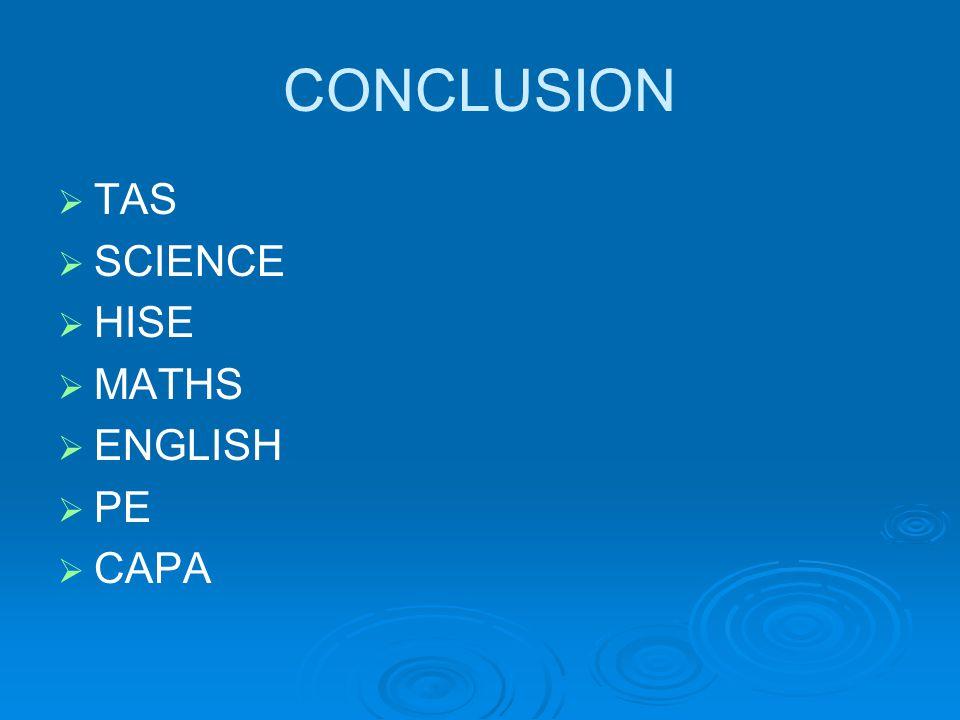 CONCLUSION TAS SCIENCE HISE MATHS ENGLISH PE CAPA