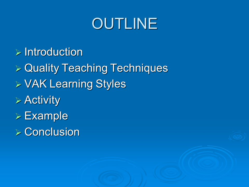 OUTLINE Introduction Quality Teaching Techniques VAK Learning Styles