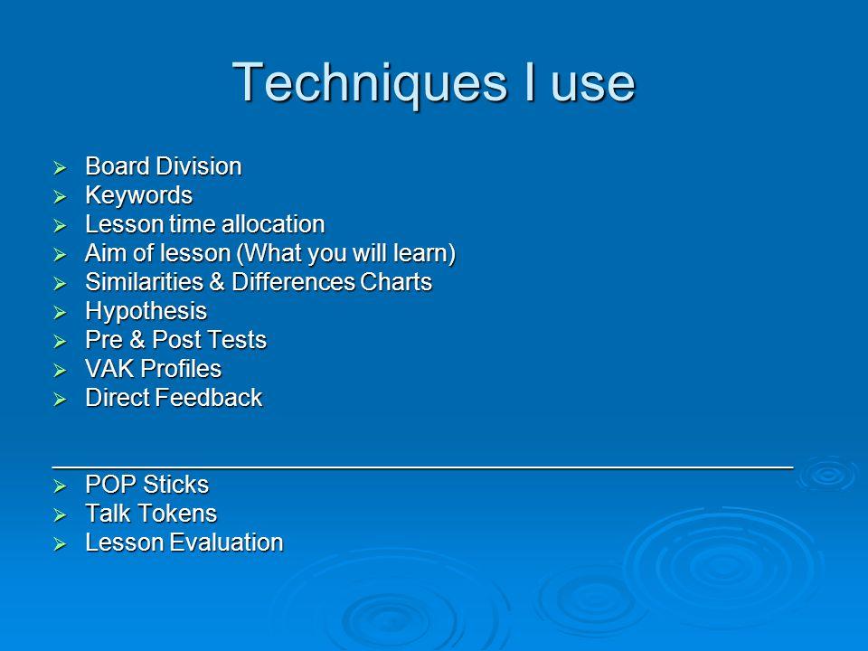 Techniques I use Board Division Keywords Lesson time allocation