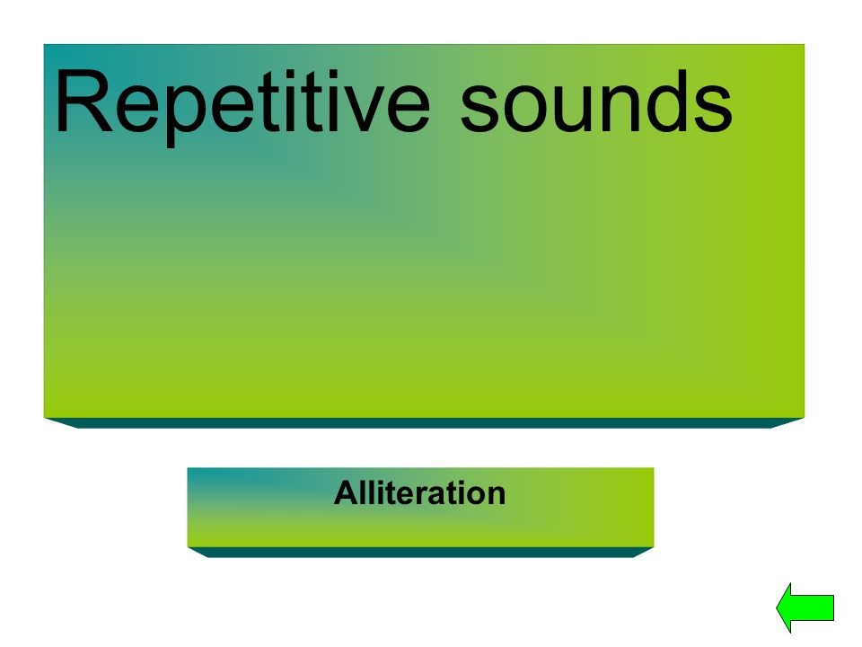 Repetitive sounds Alliteration