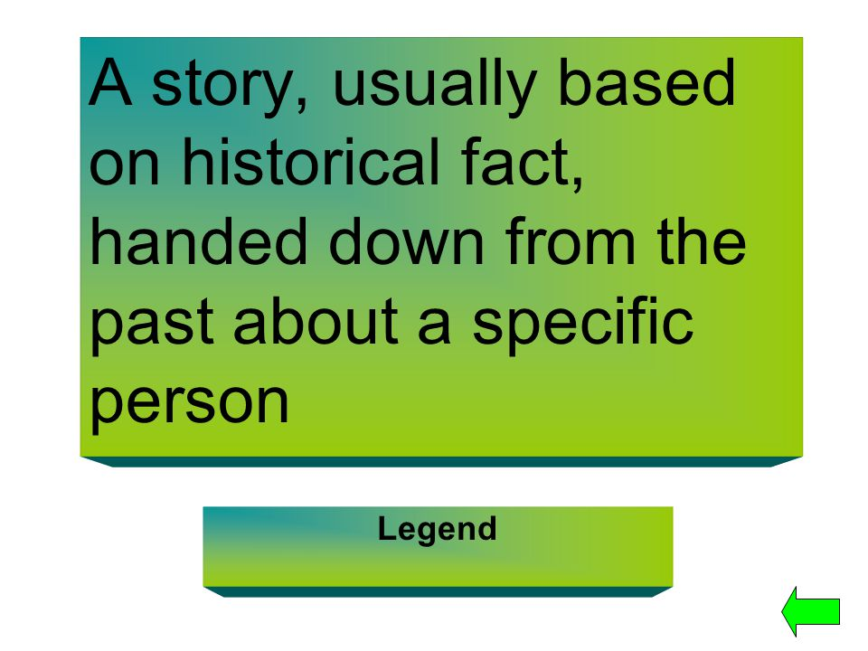 A story, usually based on historical fact, handed down from the past about a specific person