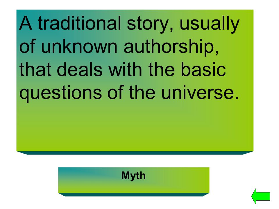 A traditional story, usually of unknown authorship, that deals with the basic questions of the universe.