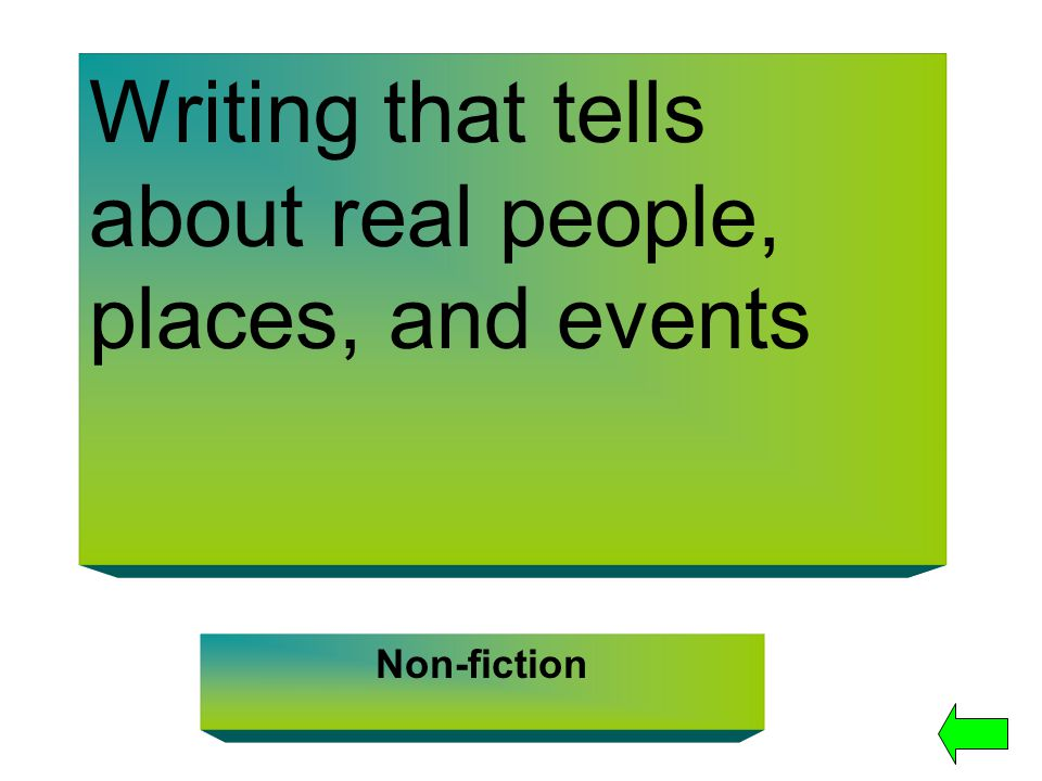 Writing that tells about real people, places, and events