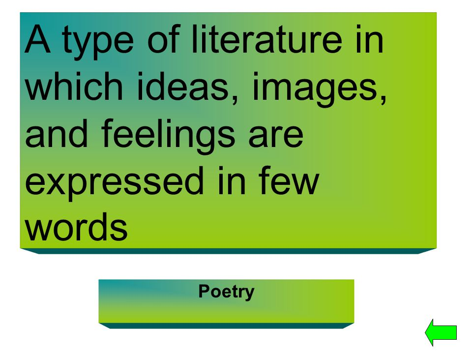 A type of literature in which ideas, images, and feelings are expressed in few words