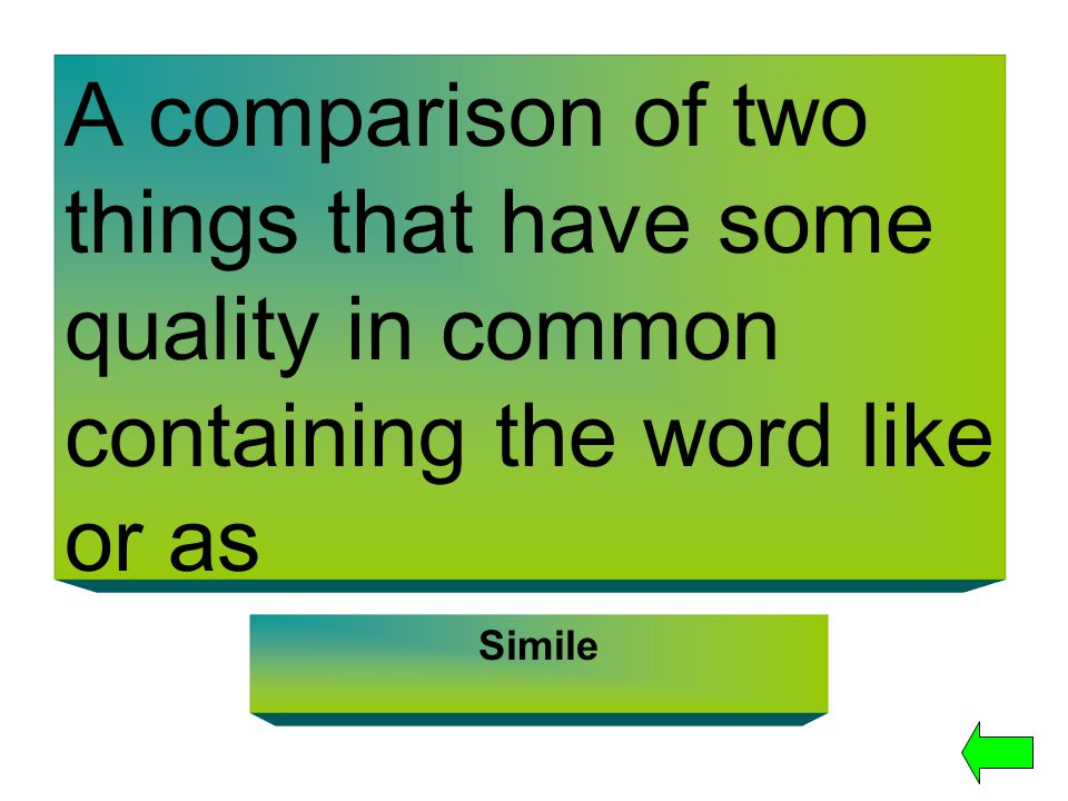 A comparison of two things that have some quality in common containing the word like or as