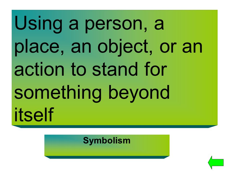 Using a person, a place, an object, or an action to stand for something beyond itself