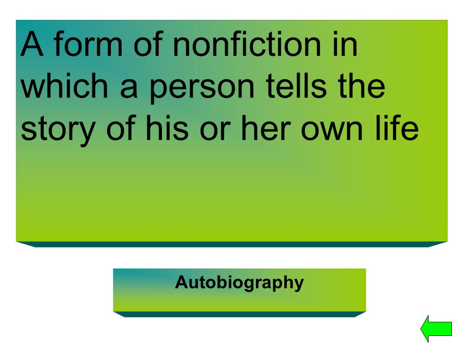 A form of nonfiction in which a person tells the story of his or her own life