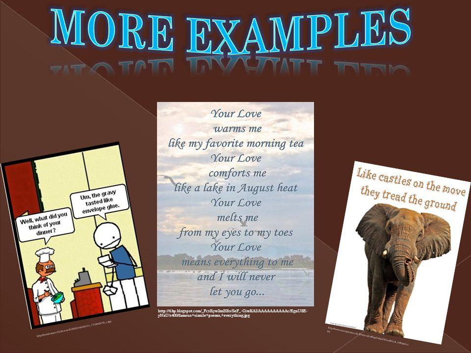 More examples http://4.bp.blogspot.com/_FcsRyw2mBRs/SeF_-CiwKAI/AAAAAAAAAAc/EgnU8E-yNxU/s400/famous+simile+poems,+everything.jpg.