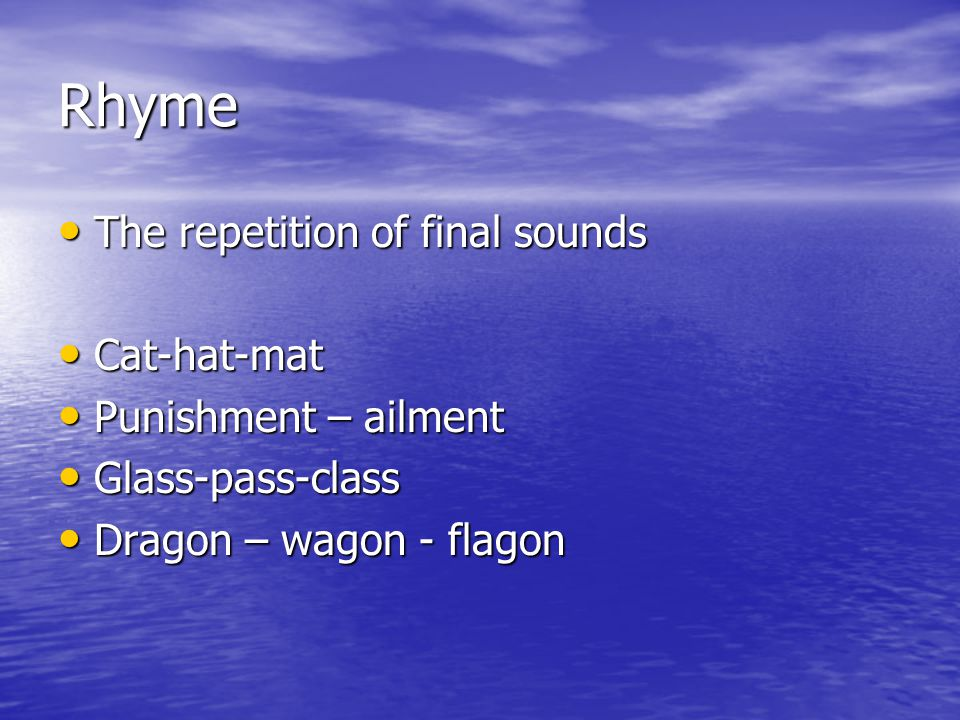 Rhyme The repetition of final sounds Cat-hat-mat Punishment – ailment