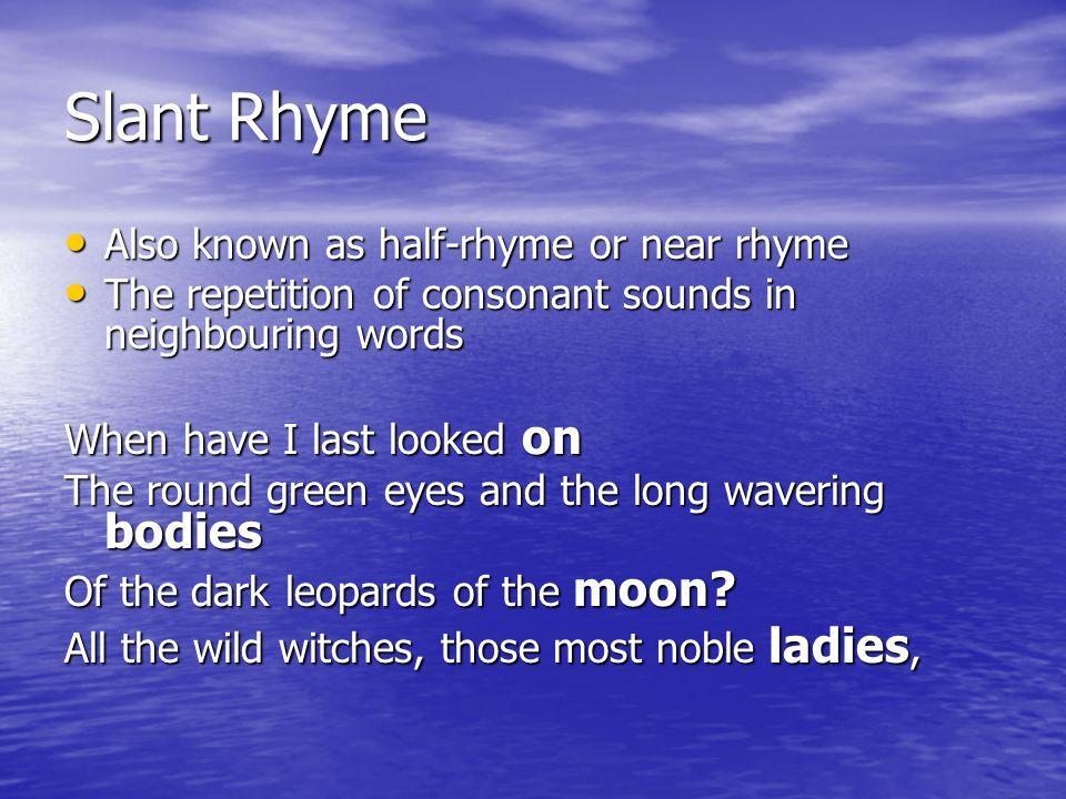 Slant Rhyme Also known as half-rhyme or near rhyme