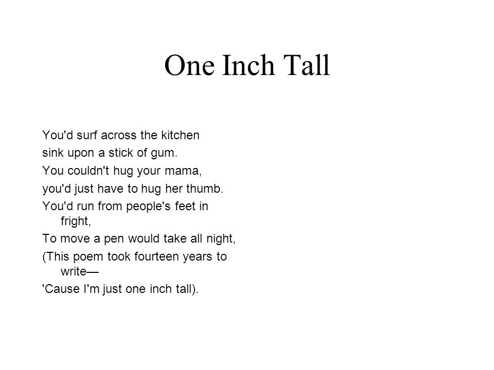 One Inch Tall You d surf across the kitchen sink upon a stick of gum.