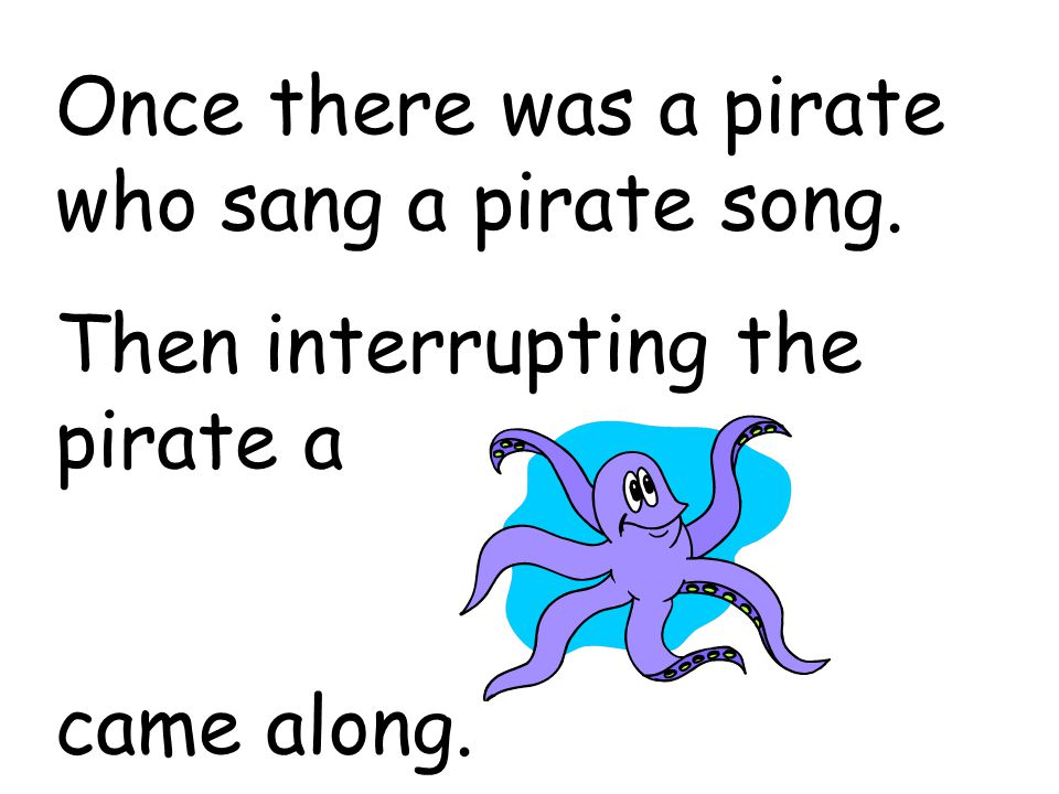 Once there was a pirate who sang a pirate song.
