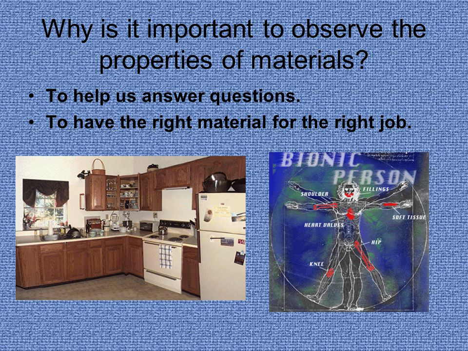 Why is it important to observe the properties of materials