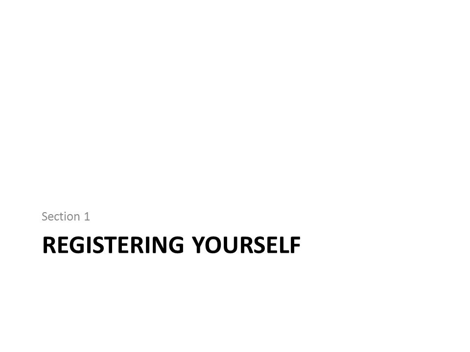 Section 1 REGISTERING Yourself