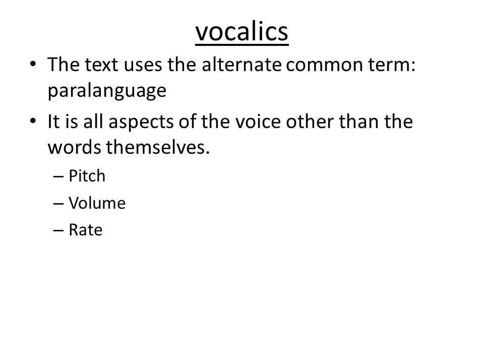 vocalics The text uses the alternate common term: paralanguage
