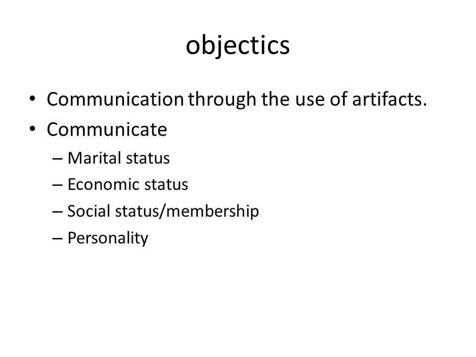 objectics Communication through the use of artifacts. Communicate